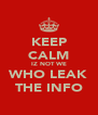 KEEP CALM IZ NOT WE WHO LEAK THE INFO - Personalised Poster A4 size