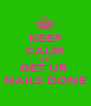 KEEP CALM IZZI GET UR  NAILS DONE - Personalised Poster A4 size