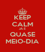 KEEP CALM JÁ É QUASE MEIO-DIA - Personalised Poster A4 size