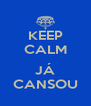 KEEP CALM  JÁ CANSOU - Personalised Poster A4 size