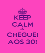KEEP CALM JÁ  CHEGUEI AOS 30! - Personalised Poster A4 size