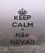 KEEP CALM Já Não NEVA!! - Personalised Poster A4 size
