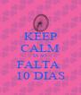 KEEP CALM JÁ SÓ FALTA  10 DIAS - Personalised Poster A4 size