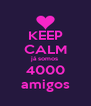 KEEP CALM já somos 4000 amigos - Personalised Poster A4 size