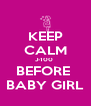KEEP CALM J-100  BEFORE  BABY GIRL - Personalised Poster A4 size