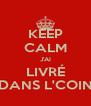 KEEP CALM J'AI LIVRÉ DANS L'COIN - Personalised Poster A4 size