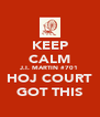 KEEP CALM J.I. MARTIN #701 HOJ COURT GOT THIS - Personalised Poster A4 size