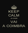 KEEP CALM JA BUBI VAI A COIMBRA - Personalised Poster A4 size