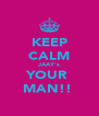KEEP CALM JAAY's YOUR  MAN!!  - Personalised Poster A4 size