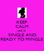 KEEP CALM JAC IS  SINGLE AND READY TO MINGLE - Personalised Poster A4 size