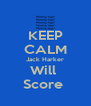 KEEP CALM Jack Harker Will  Score  - Personalised Poster A4 size