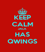 KEEP CALM JACK HAS QWINGS - Personalised Poster A4 size