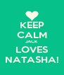 KEEP CALM JACK LOVES NATASHA! - Personalised Poster A4 size