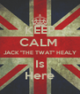 """KEEP CALM  JACK """"THE TWAT"""" HEALY Is Here - Personalised Poster A4 size"""