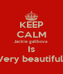 KEEP CALM Jackie galibova  Is Very beautiful  - Personalised Poster A4 size