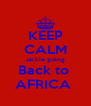 KEEP CALM Jackie going Back to  AFRICA  - Personalised Poster A4 size