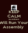 KEEP CALM Jacob&Jack Will Run Your Assembly  - Personalised Poster A4 size