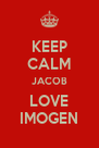 KEEP CALM JACOB LOVE IMOGEN - Personalised Poster A4 size