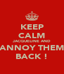 KEEP CALM JACQUELINE AND ANNOY THEM BACK ! - Personalised Poster A4 size