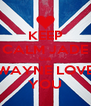 KEEP CALM JADE Cus WAYNE LOVE YOU - Personalised Poster A4 size