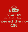 KEEP CALM Jade Louise Cooper Has entered the room!<3 ON - Personalised Poster A4 size