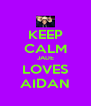 KEEP CALM JADE LOVES AIDAN - Personalised Poster A4 size