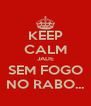 KEEP CALM JADE SEM FOGO NO RABO... - Personalised Poster A4 size