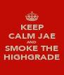 KEEP CALM JAE AND SMOKE THE HIGHGRADE - Personalised Poster A4 size