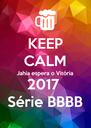KEEP CALM Jahia espera o Vitória  2017  Série BBBB - Personalised Poster A4 size
