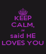 KEEP CALM, Jai said HE LOVES YOU - Personalised Poster A4 size