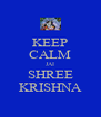 KEEP CALM JAI SHREE KRISHNA - Personalised Poster A4 size