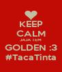 KEEP CALM JAJA TEM GOLDEN :3 #TacaTinta - Personalised Poster A4 size