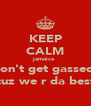 KEEP CALM jamaica  don't get gassed  cuz we r da best - Personalised Poster A4 size