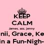 KEEP CALM James, azz, jenny Danii, Grace, Keke are doin a Fun-Nigh-a-thon, - Personalised Poster A4 size