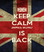 KEEP CALM JAMES BOND IS BACK - Personalised Poster A4 size