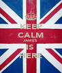 KEEP CALM JAMES  IS  HERE - Personalised Poster A4 size