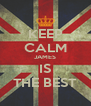 KEEP CALM JAMES IS THE BEST - Personalised Poster A4 size