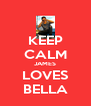 KEEP CALM JAMES LOVES BELLA - Personalised Poster A4 size