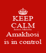 KEEP CALM James Maleba Amakhosi is in control - Personalised Poster A4 size