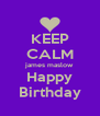 KEEP CALM james maslow Happy Birthday - Personalised Poster A4 size