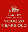 KEEP CALM JAMES MICHELI YOUR 20 YEARS OLD - Personalised Poster A4 size