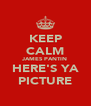 KEEP CALM JAMES PANTIN HERE'S YA PICTURE - Personalised Poster A4 size