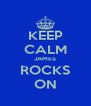 KEEP CALM JAMES ROCKS ON - Personalised Poster A4 size