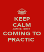 KEEP CALM JAMIE ISINT  COMING TO PRACTIC  - Personalised Poster A4 size