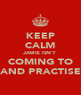 KEEP CALM JAMIE ISN'T  COMING TO BAND PRACTISE   - Personalised Poster A4 size