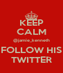 KEEP CALM @jamie_kenneth FOLLOW HIS TWITTER - Personalised Poster A4 size