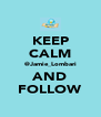 KEEP CALM @Jamie_Lombari AND FOLLOW - Personalised Poster A4 size