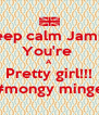 Keep calm Jamie  You're  A Pretty girl!!! #mongy minge - Personalised Poster A4 size