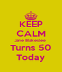 KEEP CALM Jane Blakeslee  Turns 50 Today - Personalised Poster A4 size