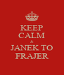 KEEP CALM & JANEK TO FRAJER - Personalised Poster A4 size